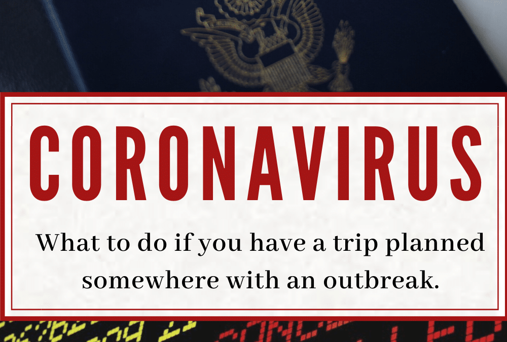 What to do if you have a trip planned somewhere with a Coronavirus outbreak.